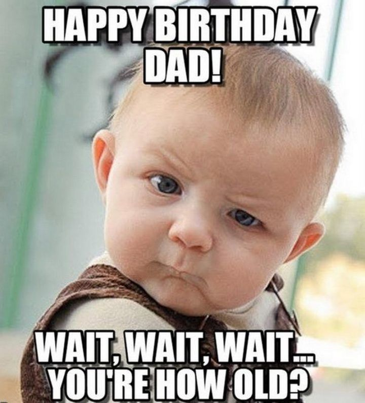 47 Funny Happy Birthday Dad Memes For The Best Father In The World Happy Birthday Dad Funny Kids Funny Kid Memes