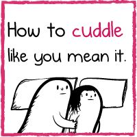 Make sure you read the bonus panels How to cuddle like you mean it - The Oatmeal
