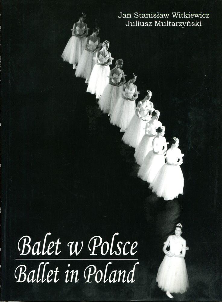 """""""Balet w Polsce. Ballet in Poland"""" Jan Stanisław Witkiewicz and Juliusz Multarzyński Translated by Bogna Piotrowska Cover by Krystyna Töpfer Published by Wydawnictwo Iskry 1998"""