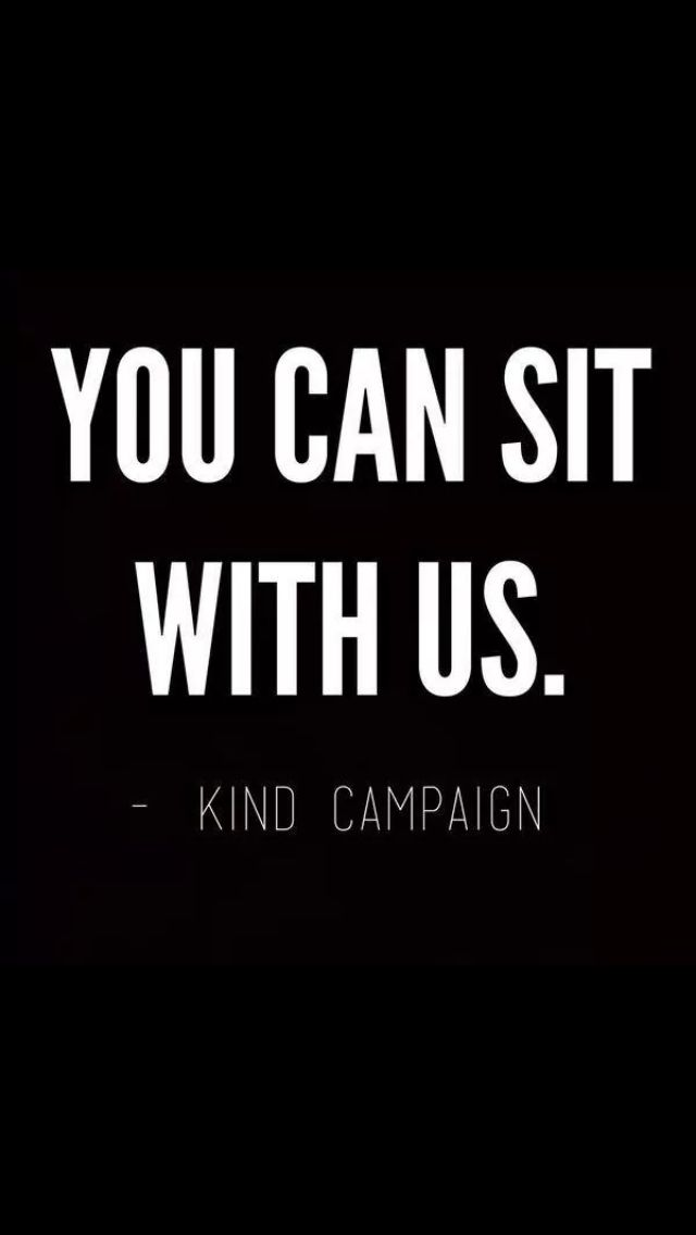 I love this and the kind campaign. You CAN sit with us! Forget the classic mean girls movie quotes