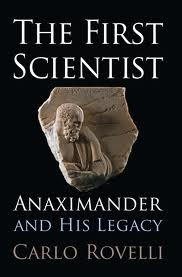 The First Scientist. Anaximander and his Legacy by Carlo Rovelli