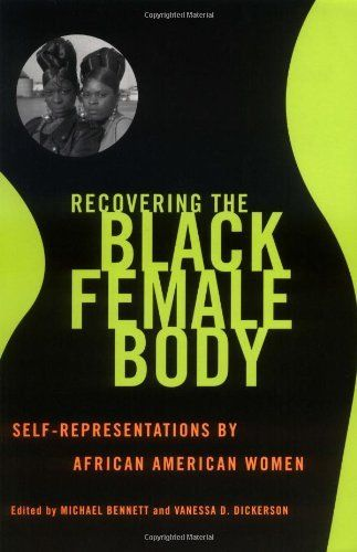 Recovering the Black Female Body: Self-representation by African American Women by Michael Bennett; analyzes how black women resisted demeaning popular cultural perceptions in favor of more diverse, subtle presentations of self. from antebellum American poetry to 19th century African American actors.... Black Female Body highlights the vibrant energy of African American women's attempts to wrest control of the physical & symbolic construction of their bodies away from the distortions of…