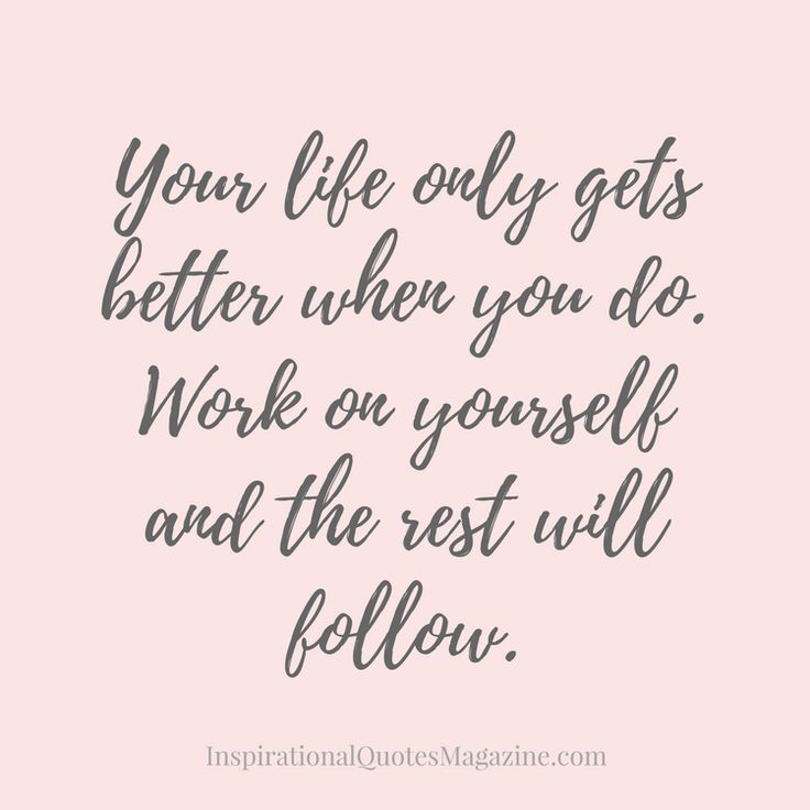 Inspirational Quotes about Work : Your life only gets better when you do. Work on yourself and the rest will follo