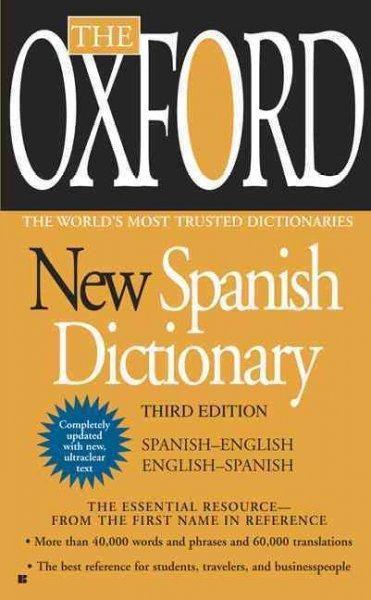 The Oxford New Spanish Dictionary: Spanish-English English - Spanish Espanol-Ingles Ingles-Espanol