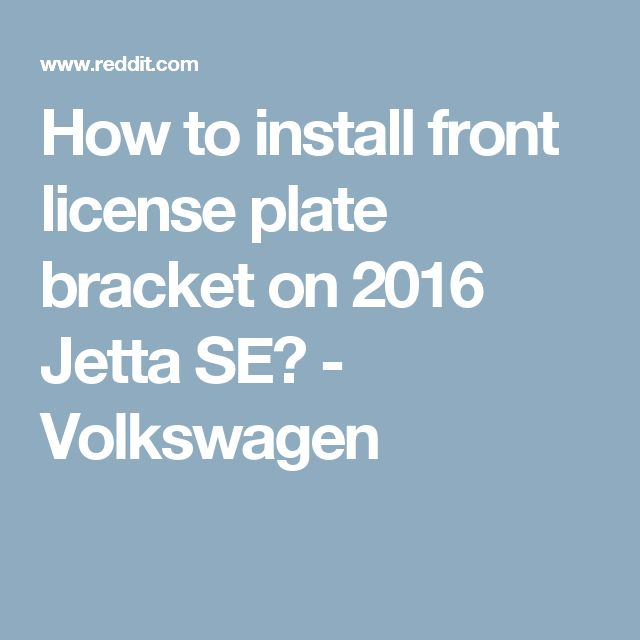 How to install front license plate bracket on 2016 Jetta SE? - Volkswagen