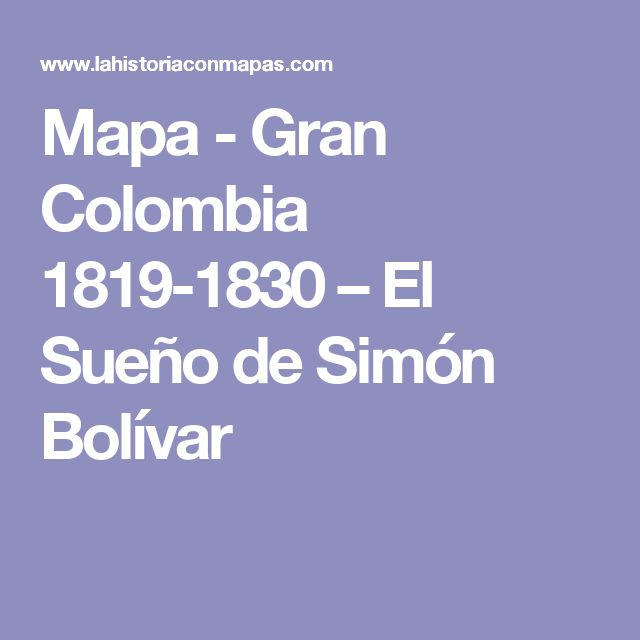 Mapa - Gran Colombia 1819-1830 – El Sueño de Simón Bolívar
