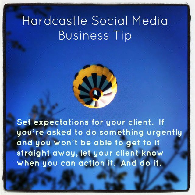 Hardcastle Social Media Business Tip: Set expectations for your clients - and stick to them.