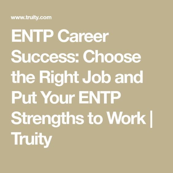 ENTP Career Success: Choose the Right Job and Put Your ENTP Strengths to Work | Truity