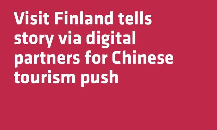 Visit Finland tells story via digital partners for Chinese #Tourism push