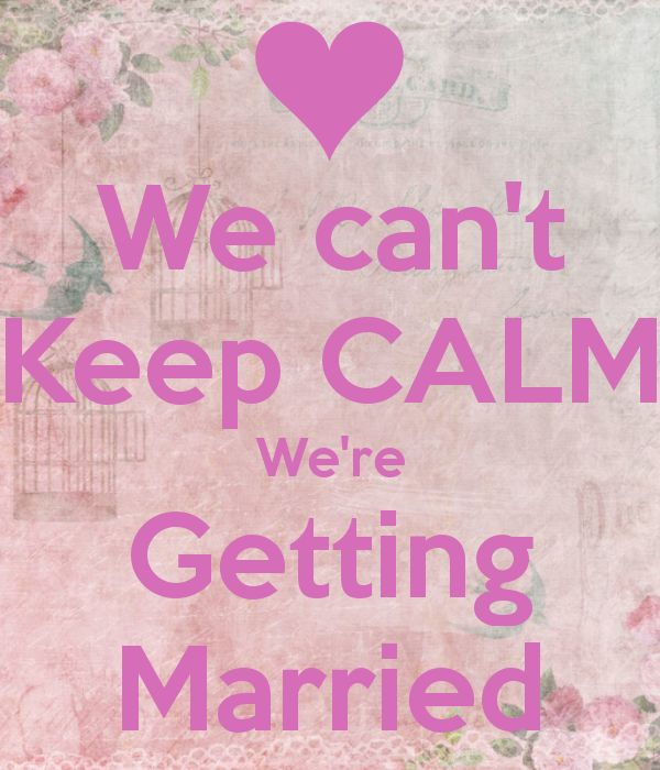 We can't Keep CALM We're Getting Married
