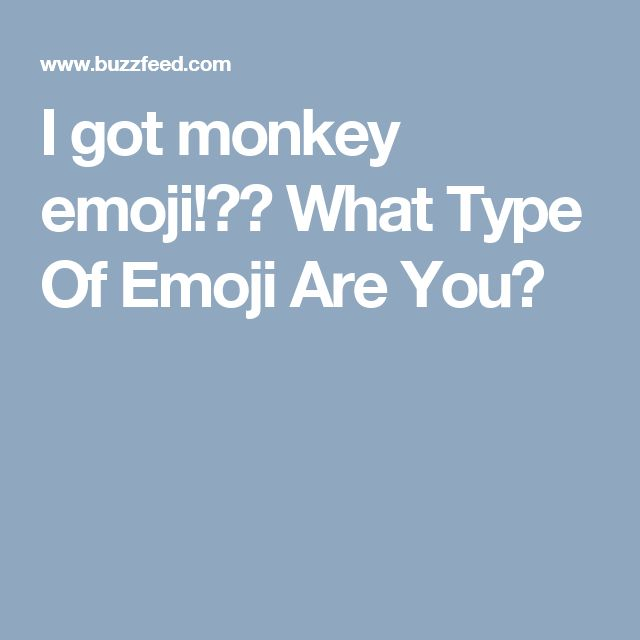 I got monkey emoji!🐵🐵 What Type Of Emoji Are You?