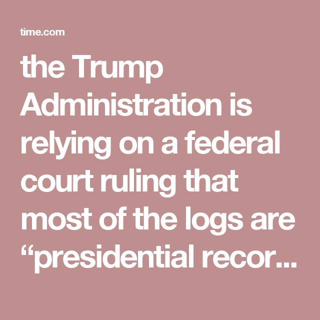"the Trump Administration is relying on a federal court ruling that most of the logs are ""presidential records"" and are not subject to the Freedom of Information Act."