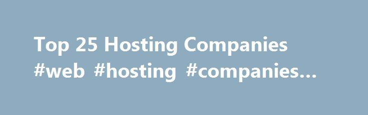 """Top 25 Hosting Companies #web #hosting #companies #free http://nebraska.remmont.com/top-25-hosting-companies-web-hosting-companies-free/  # Top 25 Hosting Companies (Infographic) Over the past month we at Blogging.org have been putting together a """"Top 25 Hosting Companies"""" for bloggers. We've collected over 5600 different bloggers votes to put together one of the most complete guides on the what we users feel is the best hosting companies in the world, not just the free hosting companies…"""