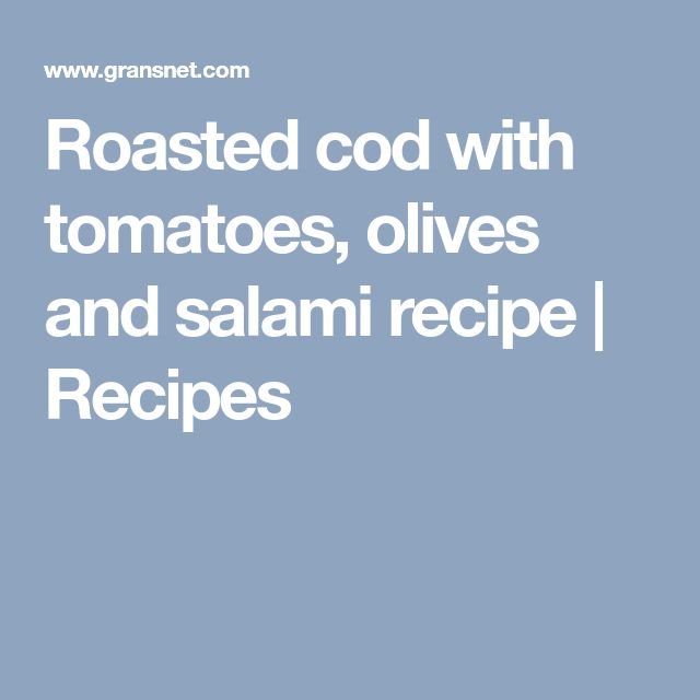 Roasted cod with tomatoes, olives and salami recipe | Recipes