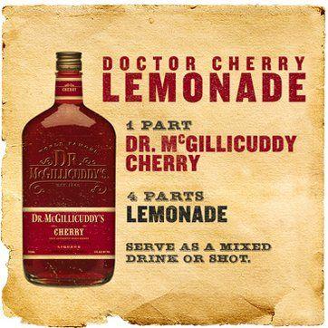 1 part Dr. McGillicuddy's Cherry, 4 parts Lemonade (or your favorite hard lemonade or malt beverage), Serve as a chilled shot or over ice.