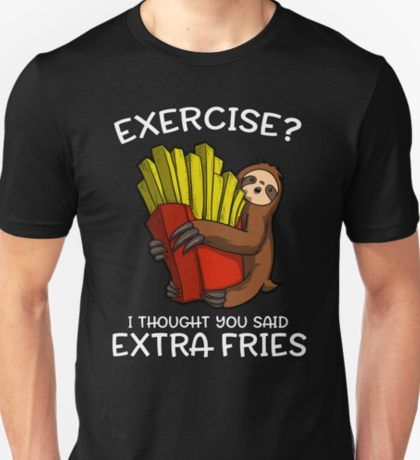 Exercise I Thought You Said Extra Fries Funny Sloth  T-Shirt