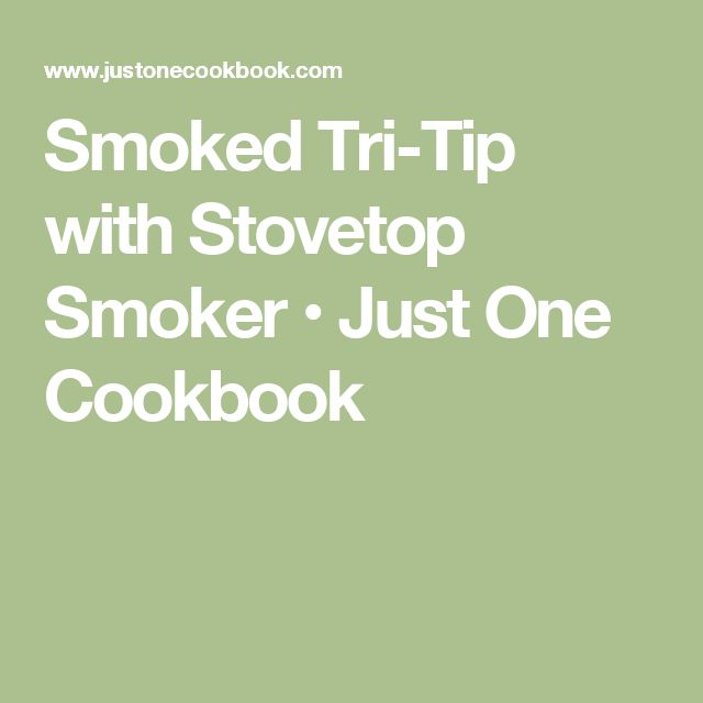 Smoked Tri-Tip with Stovetop Smoker • Just One Cookbook
