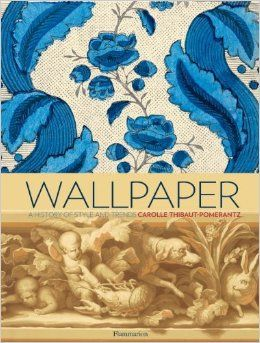 Wallpaper: A History of Style and Trends by Carolle Thibaut-Pomerantz