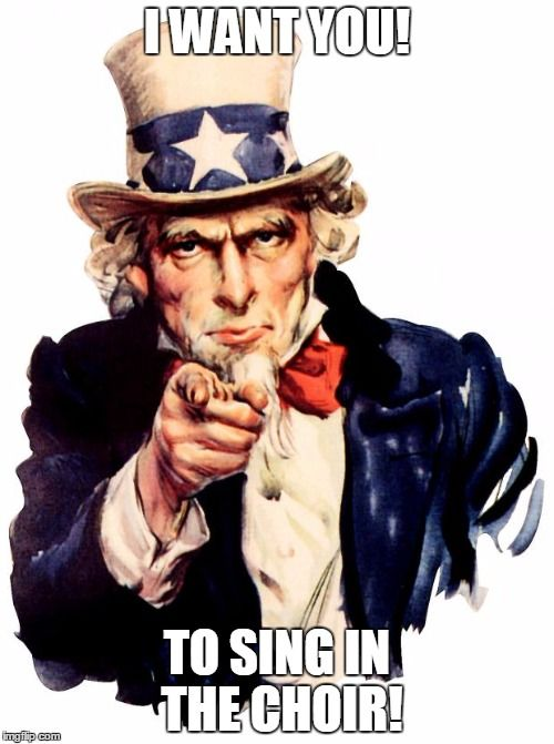 Uncle Sam Meme | I WANT YOU! TO SING IN THE CHOIR! | image tagged in memes,uncle sam | made w/ Imgflip meme maker