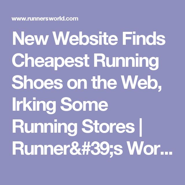 New Website Finds Cheapest Running Shoes on the Web, Irking Some Running Stores | Runner's World