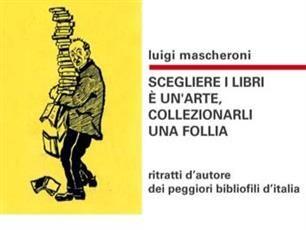 SCEGLIERE I #LIBRI È UN'ARTE, COLLEZIONARLI UNA FOLLIA ritratti d'autore dei peggiori bibliofili d'Italia acquistabile su #getonic !