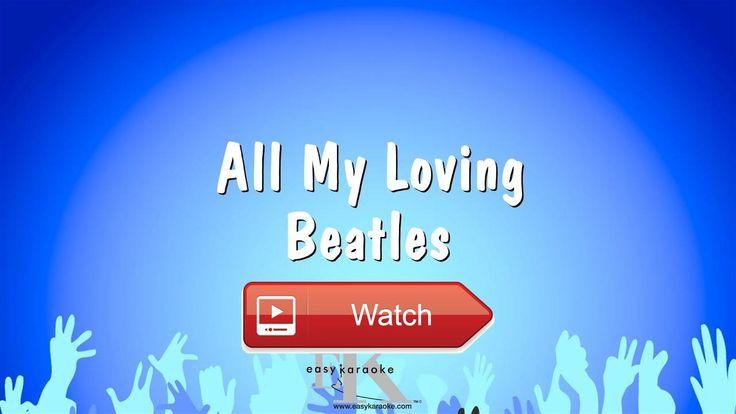 All My Loving Beatles Karaoke Version  All My Loving Beatles Karaoke Version Website Professional renditions composed by Easy Karaoke Ltd Est 1
