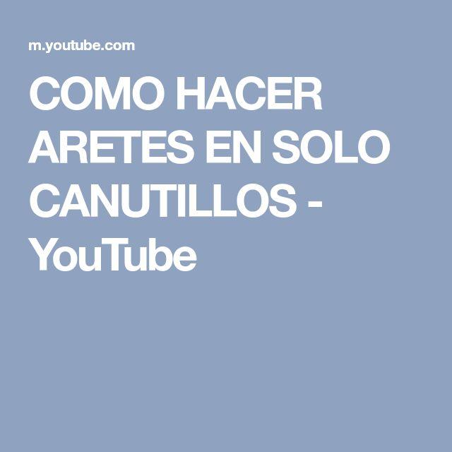 COMO HACER ARETES EN SOLO CANUTILLOS - YouTube