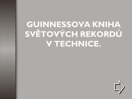 GUINNESSOVA KNIHA SVĚTOVÝCH REKORDŮ V TECHNICE.>