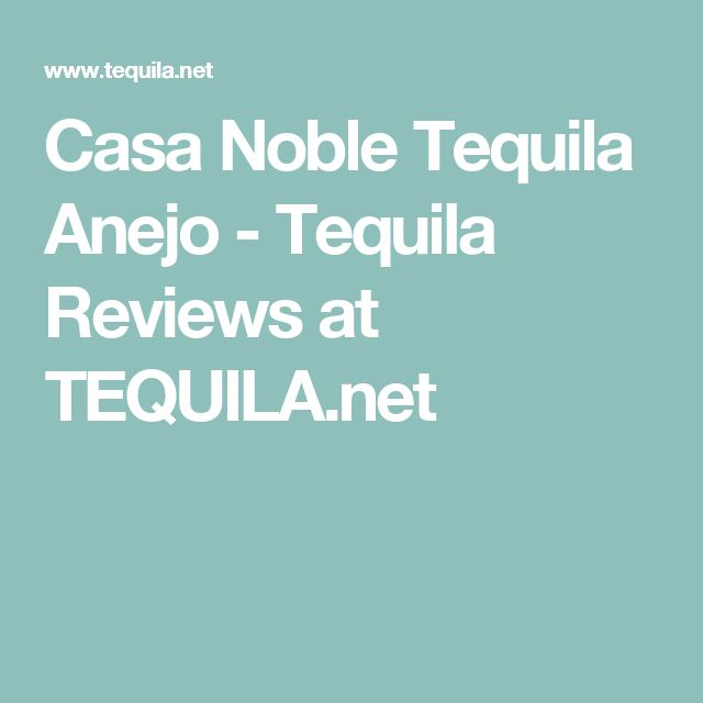Casa Noble Tequila Anejo - Tequila Reviews at TEQUILA.net