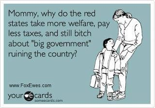 "Mommy, why do red states take more welfare, pay less taxes, and still bitch about ""big government"" ruining the country? ""Welfare Mom Red States"" - http://www.dailykos.com/story/2011/05/22/978275/-welfare-mom-red-states#"
