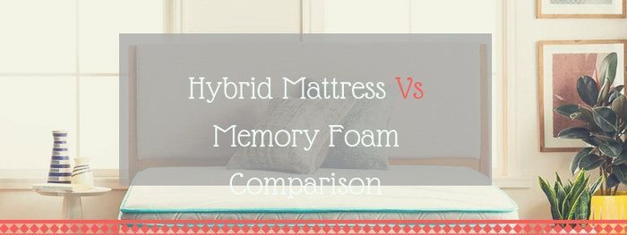 Hybrid Mattress Vs Memory Foam 2020 In 2020 Hybrid Mattress Memory Foam Mattress