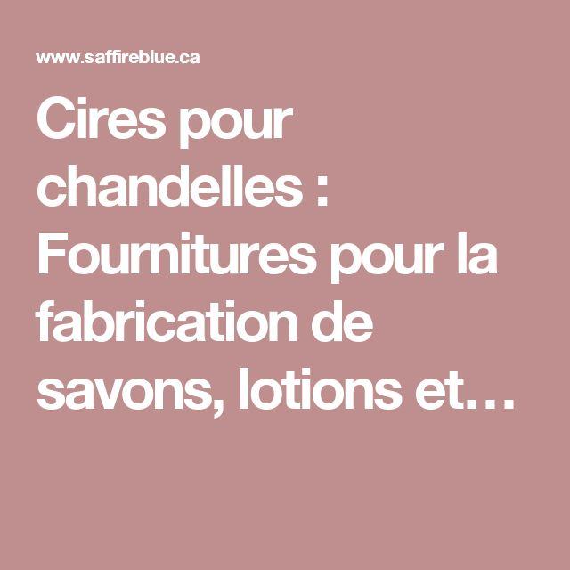 Cires pour chandelles : Fournitures pour la fabrication de savons, lotions et…