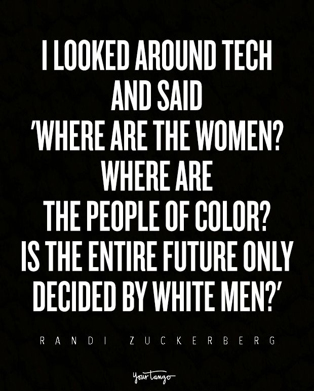 I looked around tech and said 'Where are the women? Where are the people of color? Is the entire future only decided by white men?' — Randi Zuckerberg