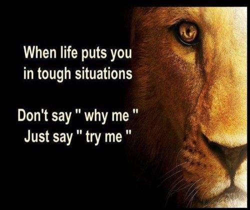 """When life puts you in tough situations, have faith and believe to get out and say less :Why me?"""""""