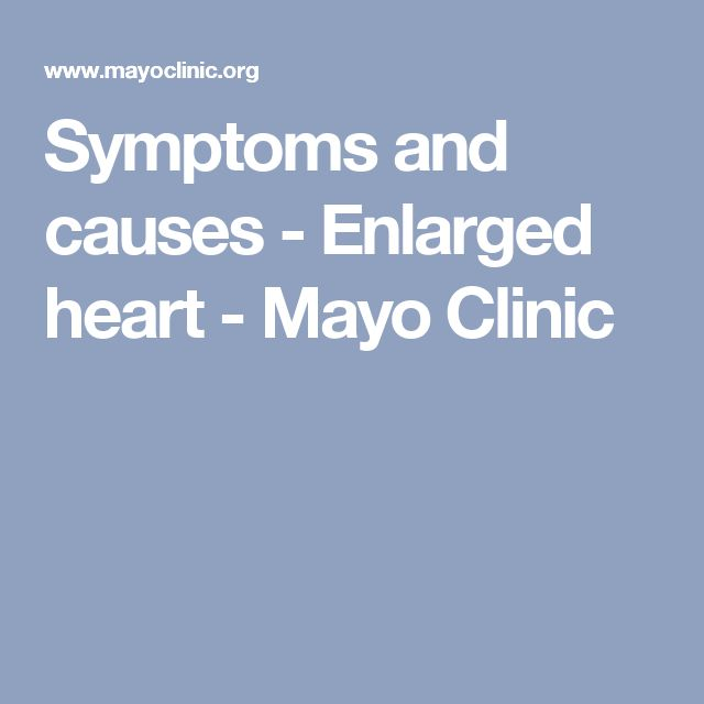 Symptoms and causes - Enlarged heart - Mayo Clinic