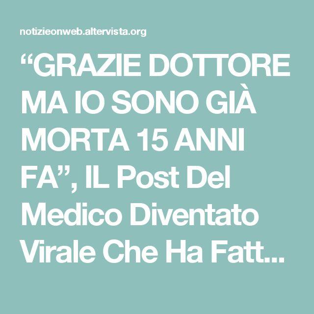 """""""GRAZIE DOTTORE MA IO SONO GIÀ MORTA 15 ANNI FA"""", IL Post Del Medico Diventato Virale Che Ha Fatto Commuovere L'Italia"""