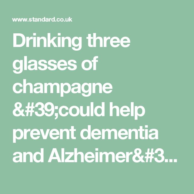 Drinking three glasses of champagne 'could help prevent dementia and Alzheimer's disease' | London Evening Standard