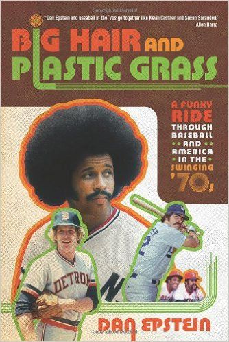 Big Hair and Plastic Grass: A Funky Ride Through Baseball and America in the Swinging '70s: Dan Epstein: 9781250007247: Amazon.com: Books  Breaking 19: repeating history for time piece