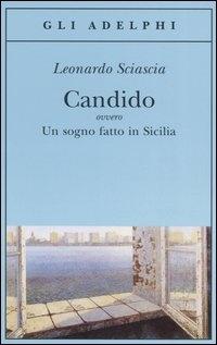 Candido ovvero un Sogno Fatto in Sicilia – Leonardo Sciascia