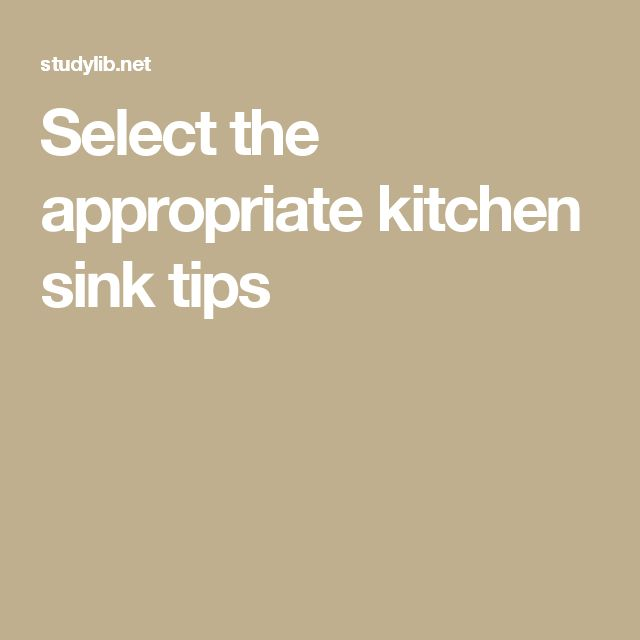 Select the appropriate kitchen sink tips