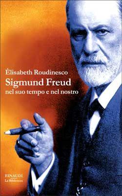 Élisabeth Roudinesco, Sigmund Freud nel suo tempo e nel nostro, La Biblioteca - DISPONIBILE ANCHE IN E-BOOK