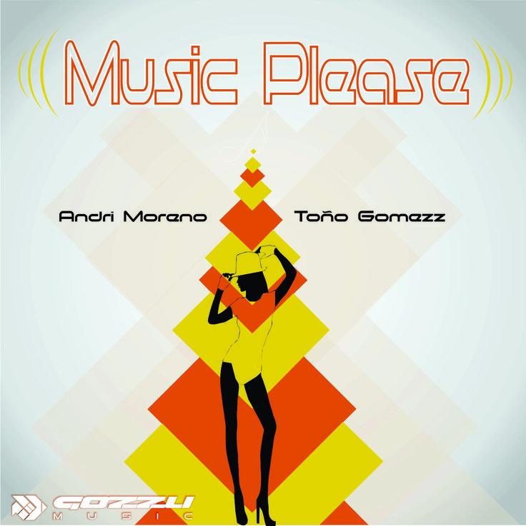 MUSIC PLEASE  ARTISTAS Andri Moreno, Donnie Ozone, Dj Tono Gomezz FECHA DE LANZAMIENTO 2016-08-15 COMPAÑÍAS DISCOGRÁFICAS Gozzu Music CATÁLOGO GZM028