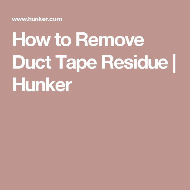 How to Remove Duct Tape Residue | Hunker