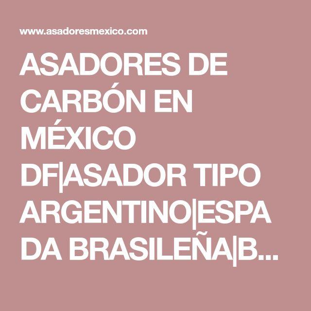 ASADORES DE CARBÓN EN MÉXICO DF ASADOR TIPO ARGENTINO ESPADA BRASILEÑA BROCHETAS PARRILLAS ASADORES A LA MEDIDA PALAPAS ASADOR DE TAMBO ASADORES DE ACERO INOXIDABLE