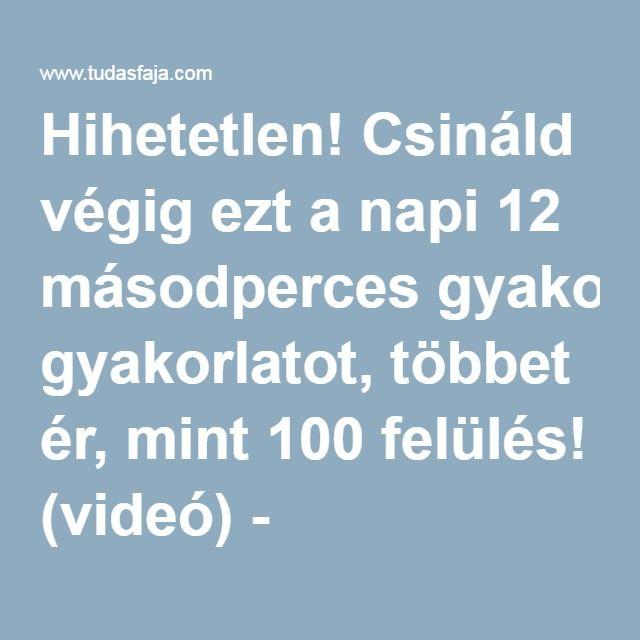 Hihetetlen! Csináld végig ezt a napi 12 másodperces gyakorlatot, többet ér, mint 100 felülés! (videó) - Tudasfaja.com