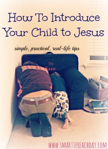 Introduce your child to Jesus.