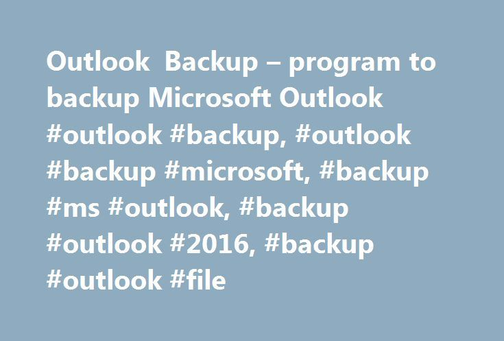 Outlook Backup – program to backup Microsoft Outlook #outlook #backup, #outlook #backup #microsoft, #backup #ms #outlook, #backup #outlook #2016, #backup #outlook #file http://tennessee.remmont.com/outlook-backup-program-to-backup-microsoft-outlook-outlook-backup-outlook-backup-microsoft-backup-ms-outlook-backup-outlook-2016-backup-outlook-file/  # Outlook Backup Outlook Backup ABF Outlook Backup is the world's most popular program to backup Microsoft Outlook mail client. This handy software…