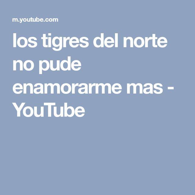 los tigres del norte no pude enamorarme mas - YouTube