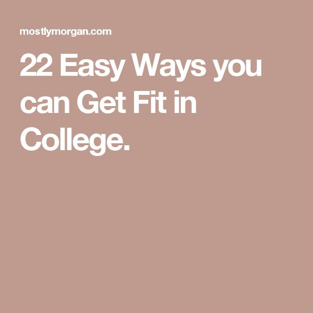 22 Easy Ways you can Get Fit in College.