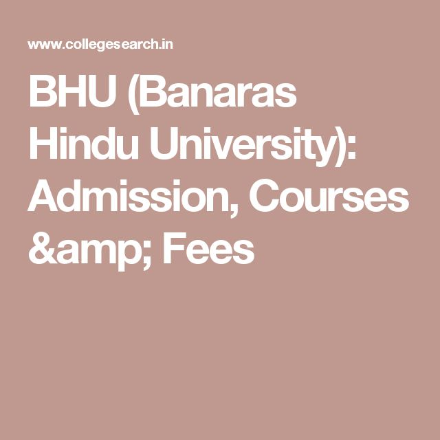 BHU (Banaras Hindu University): Admission, Courses & Fees